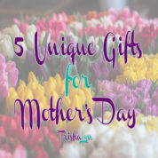 5 Unique Gifts for Mother's Day